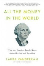 Review: 'All the Money in the World' by Laura Vanderkam   Happiness & Positive Performance   Scoop.it