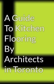 A Guide To Kitchen Flooring By Architects in Toronto | Residential Architects Toronto | Scoop.it