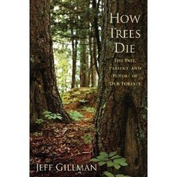 Amazon.com: How Trees Die: The Past, Present, and Future of our Forests (9781594160813): Jeff Gillman: Books | Sustainability in the Philadelphia Area | Scoop.it