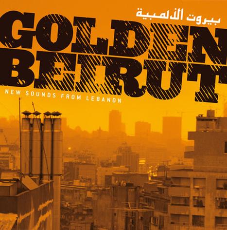 Golden Beirut-New Sounds from Lebanon | Lebanese Alternative Music Scene | Scoop.it