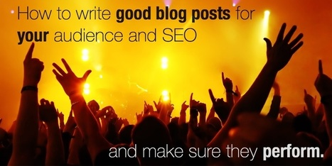 How to write good blog posts for your audience and SEO | Scoop.it! | Social Media in Manufacturing Today | Scoop.it
