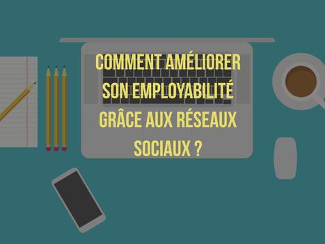 Comment améliorer son employabilité grâce aux réseaux sociaux ? | Actualité Social Media : blogs & réseaux sociaux | Scoop.it