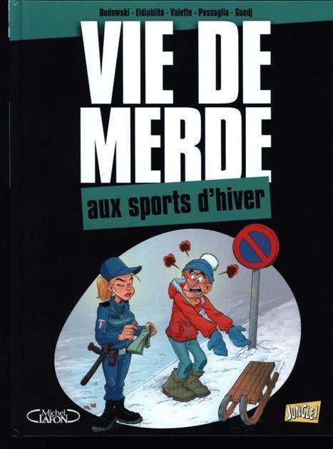 Sortie de la BD : Vie de Merde aux sports d'hiver   Sport d'hiver   Scoop.it