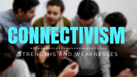 Connectivism: Strengths sand Weaknesses | Connectivism | Scoop.it