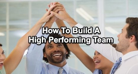 How To Build A High Performing Team | Entrepreneurship | Scoop.it