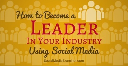 How to Become a Leader in Your Industry Using Social Media | Social Stuff | Scoop.it