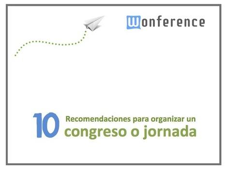 10 Recomendaciones para organizar un congreso o jornada | Jornadas | Scoop.it