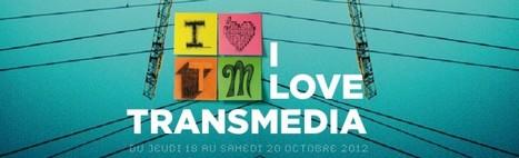 I LOVE TRANSMEDIA : deux jours dédiés au transmedia sous toutes ses formes | Museums and Digital Media | Scoop.it