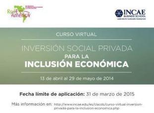 Se abrirá segunda edición del curso virtual inversión social privada para la inclusión económica en abril de 2015   Inclusion Financiera en Latinoamerica   Scoop.it