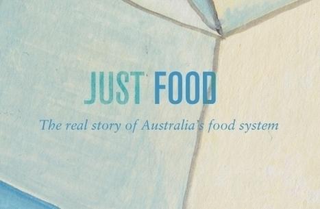 Just Food by Australian Food Sovereignty Alliance, Ewan McEoin, Nick Rose, The Locavore Edition, Jacqui Hagen, Michael Croft and Tammi Jonas | Peer2Politics | Scoop.it