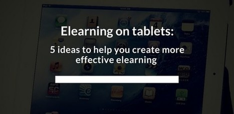 5 ideas to help you create more effective tablet-friendly elearning - e-Learning Feeds | Conocimiento y Capital Humano | Scoop.it