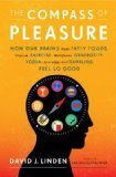 The Compass of Pleasure: How Our Brains Make Fatty Foods, Orgasm ... | orgasms | Scoop.it