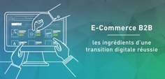 E-Commerce B2B, les ingrédients d'une transition digitale réussie | ECM - Press review (16 - 23 mai) | Scoop.it