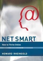 Interview: Howard Rheingold, Author of Net Smart: How To Thrive Online - Blogcritics Books | E-Learning and Online Teaching | Scoop.it