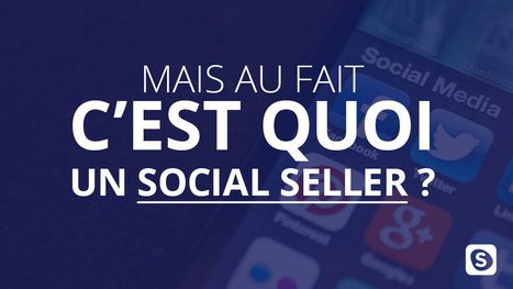 "Mais au fait, c'est quoi un ""social seller"" ? 