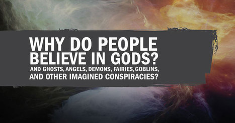 Why Do People Believe in Gods? - CSI | Modern Atheism | Scoop.it