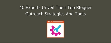 40 Experts Unveil Their Top Blogger Outreach Strategies And Tools | Write for us | Scoop.it