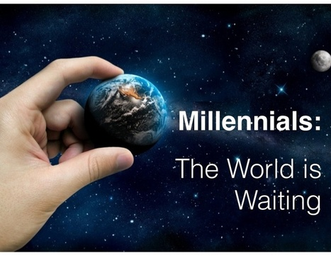 Millennials the world is waiting | Elementary Technology Education | Scoop.it