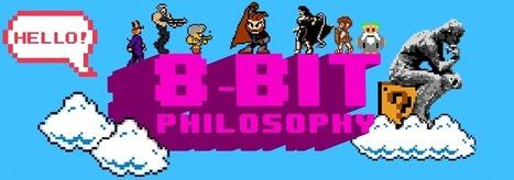 8-Bit Philosophy | Cabinet de curiosités numériques | Scoop.it