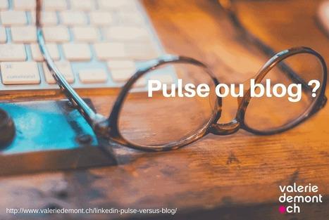 Comment choisir d'écrire sur LinkedIn Pulse ou sur votre blog ? | communication numérique corporate | Scoop.it