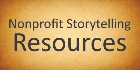 Nonprofit Storytelling Resources — Nonprofit Storytelling for Marketing and Fundraising | Just Story It Biz Storytelling | Scoop.it