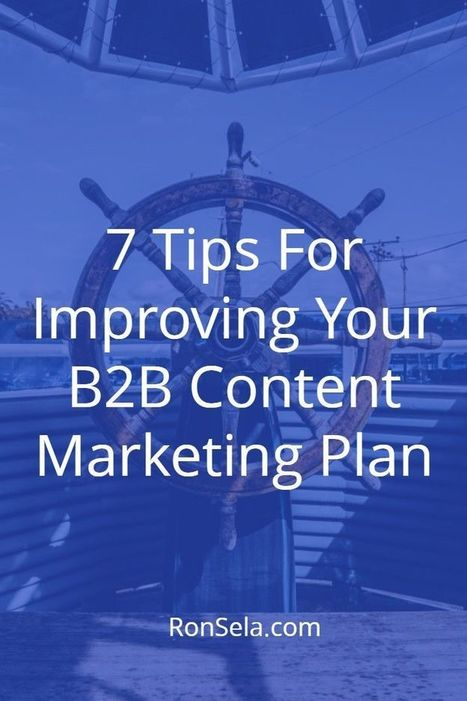 7 Tips For Improving Your B2B Content Marketing Plan | Content Marketing Strategy | Scoop.it
