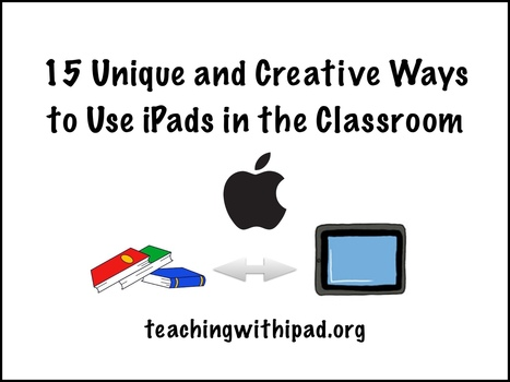 15 Unique and Creative Ways to Use iPads in the Classroom. Spanish Online: info@spanish-school-herradura.com | Global leadership 21st | Scoop.it