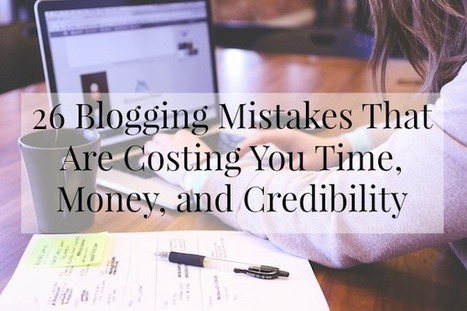 26 Blogging Mistakes That Are Costing You Time, Money, and Credibility | social mojo | Scoop.it