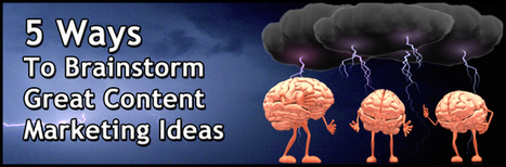 5 Ways To Brainstorm Great Content Marketing Ideas | real eastate | Scoop.it