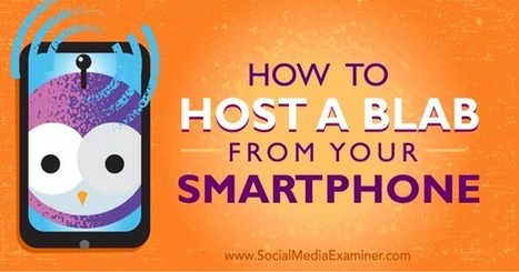 How to Host a Blab from Your Smartphone | SocialMoMojo Web | Scoop.it