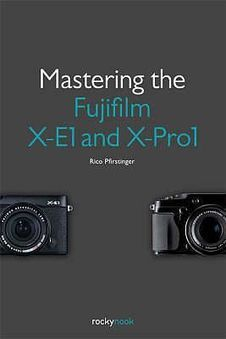 Mastering the Fujifilm X-E1 and X-Pro1 - PhotographyBLOG (blog) | Fuji X-E1 and X100(S) | Scoop.it