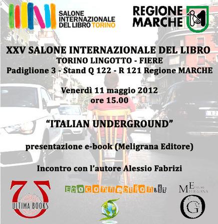 """""""Italian underground"""": doppia presentazione al Salone del Libro - Torino Venerdì 11 maggio h15:00 e h17:00   Connessioni   Scoop.it"""