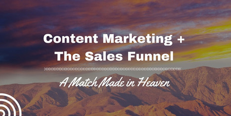 Content Marketing and The Sales Funnel - Perfect Match | Content Creation, Curation, Management | Scoop.it