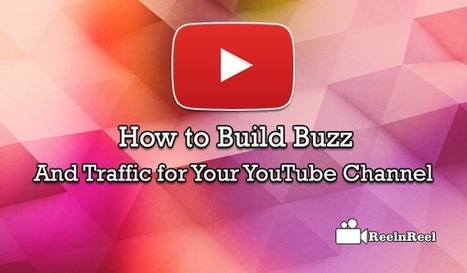 How to Build Buzz and Traffic for Your YouTube Channel | Online Media Marketing | Scoop.it