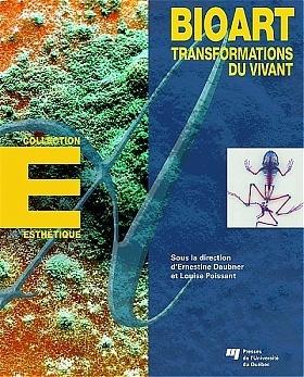 #Bioart (2012) - Sous la direction de Ernestine Daubner, Louise Poissant - #book | Arts Numériques - anthologie de textes | Scoop.it