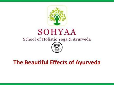 The Beautiful Effects of Ayurveda at SOHYAA | School of Holistic Yoga and Ayurveda Goa | Scoop.it