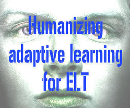 Humanizing adaptive learning for ELT | Teaching and Learning in the 21st Century | Scoop.it
