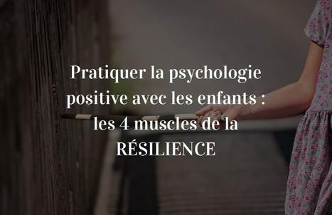 La psychologie positive pour les enfants : les 4 muscles de la résilience | Autour de la médiation | Scoop.it