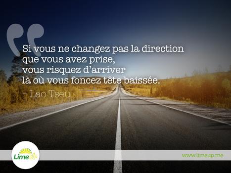 « Si vous ne changez pas la direction que vous avez prise, vous risquez d'arriver là où vous foncez tête baissée. » – Lao Tseu | Entrepreneuriat, Carrière & Personal Branding | Scoop.it