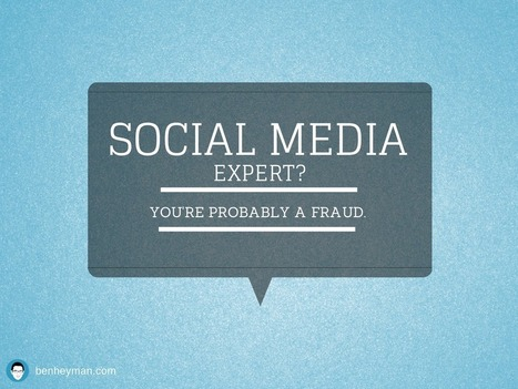 If You Call Yourself A Social Media Expert You're Probably a Fraud - Ben Heyman | Everything Inbound | Scoop.it