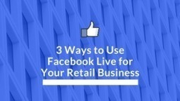 3 Ways to Use Facebook Live for Your Retail Business | Business Support | Scoop.it