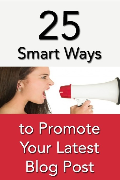 25 Smart Ways to Promote Your Latest Blog Post | M-learning, E-Learning, and Technical Communications | Scoop.it