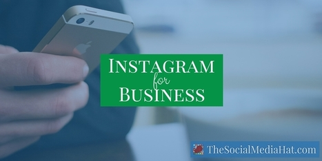 Instagram Business Accounts: What Marketers Need To Know | The Content Marketing Hat | Scoop.it