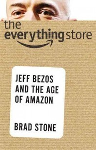 10 Things I Learned Reading Brad Stone's — The Everything Store: Jeff Bezos and the Age of Amazon | Bookleverageblog Newsletter | Scoop.it