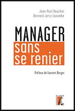 Manager sans se renier / Jean-Paul Bouchet et Bernard Jarry-Lacombe ; préface de Laurent Berger, Éditions de l'Atelier, 2015 | Bibliothèque de l'Ecole des Ponts ParisTech | Scoop.it