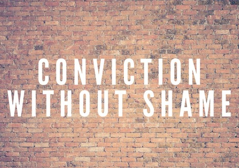 Conviction Without Shame | Christian Life | Scoop.it
