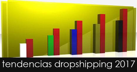 Tendencias dropshipping 2017, el comercio electrónico el próximo año | Dropshipping España | Scoop.it