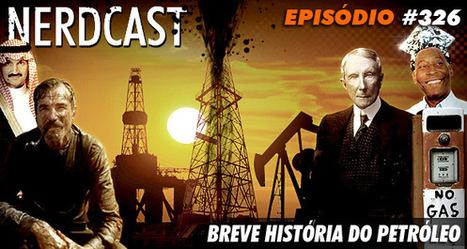 Breve história do petróleo | Jovem Nerd | Energia e urbanização da sociedade | Scoop.it
