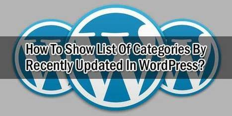 How To Show List Of Categories By Recently Updated In WordPress? | EXEIdeas | Scoop.it
