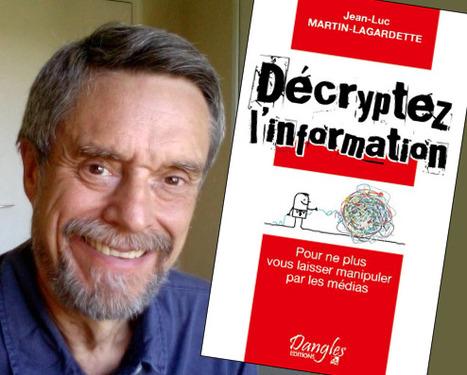"""Jean-Luc Martin-Lagardette (46e promo ESJ): «Pourquoi j'ai écrit """"Décryptez l'information""""»   DocPresseESJ   Scoop.it"""